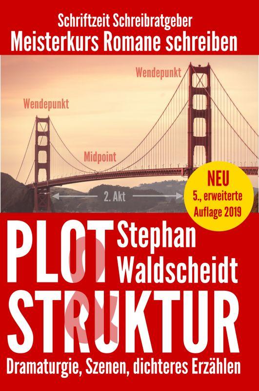 Plot und Struktur von Stephan Waldscheidt . So bauen Autorinnen und Autoren die perfekte Dramaturgie für ihren Roman
